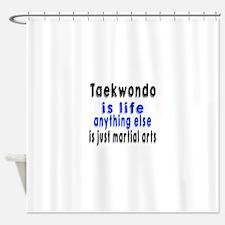 Taekwondo Is Life Anything Else Is Shower Curtain