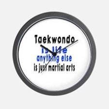 Taekwondo Is Life Anything Else Is Just Wall Clock