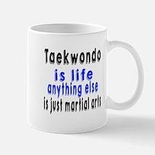 Taekwondo Is Life Anything Else Is Just Mug