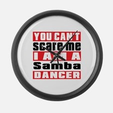 You Can Not Scare Me I Am Samba D Large Wall Clock