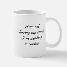 I AM NOT SLURRING MY WORDS, SPEAKING CURSIVE Mugs