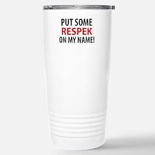 Put Some Respek Travel Mug