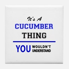 It's a CUCUMBER thing, you wouldn't u Tile Coaster