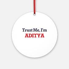 Trust Me, I'm Aditya Round Ornament
