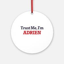 Trust Me, I'm Adrien Round Ornament