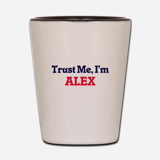 Trust Me, I'm Alex Shot Glass