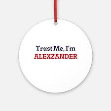 Trust Me, I'm Alexzander Round Ornament
