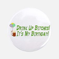 "Drink Up Bitches 3.5"" Button"