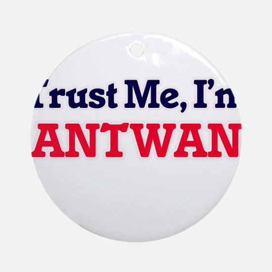 Trust Me, I'm Antwan Round Ornament
