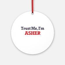 Trust Me, I'm Asher Round Ornament