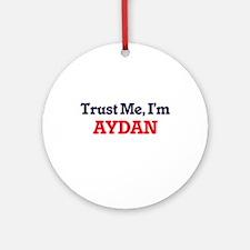 Trust Me, I'm Aydan Round Ornament