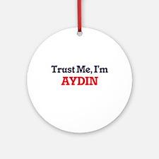 Trust Me, I'm Aydin Round Ornament