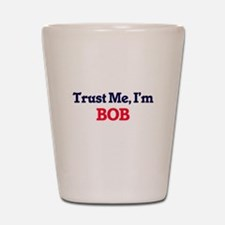 Trust Me, I'm Bob Shot Glass