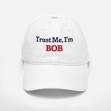 Trust Me, I'm Bob Baseball Baseball Cap