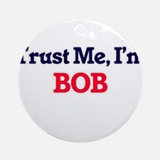 Trust Me, I'm Bob Round Ornament