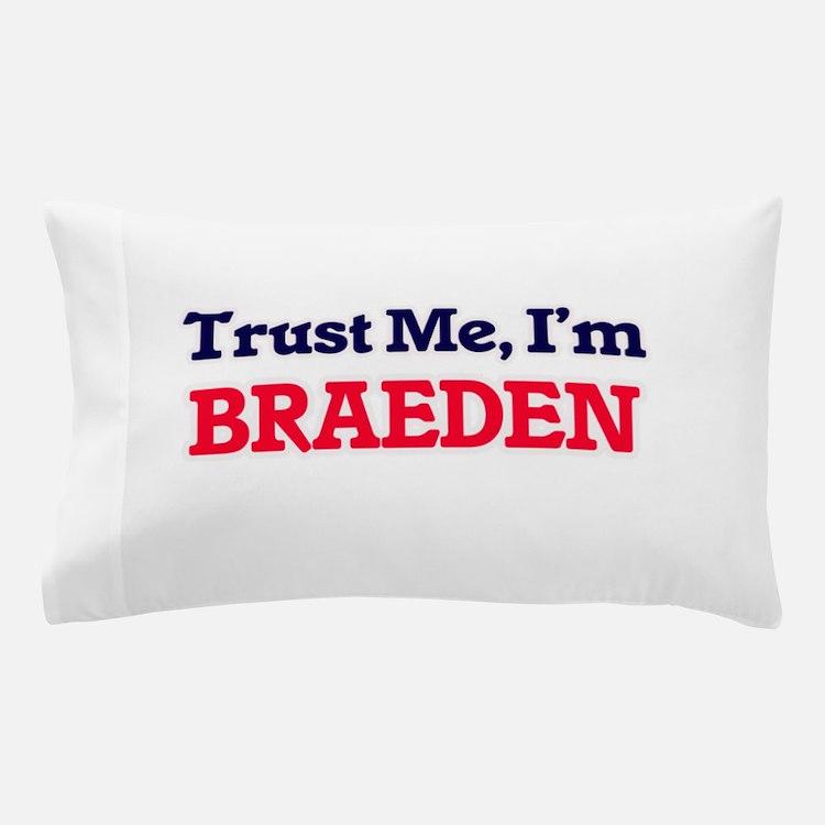 Trust Me, I'm Braeden Pillow Case