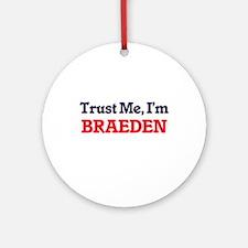 Trust Me, I'm Braeden Round Ornament