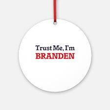 Trust Me, I'm Branden Round Ornament