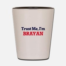 Trust Me, I'm Brayan Shot Glass