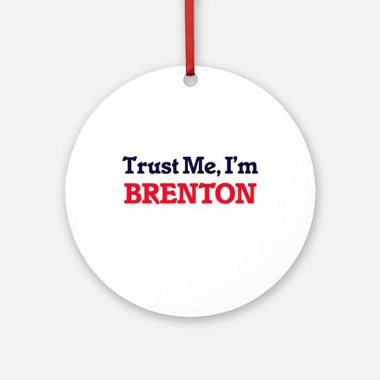 Trust Me, I'm Brenton Round Ornament