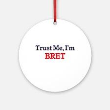 Trust Me, I'm Bret Round Ornament