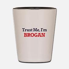 Trust Me, I'm Brogan Shot Glass