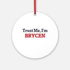Trust Me, I'm Brycen Round Ornament