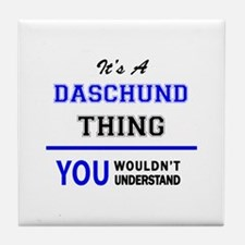 It's a DASCHUND thing, you wouldn't u Tile Coaster