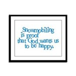 Snowmobiling is proof Framed Panel Print