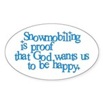 Snowmobiling is proof Oval Sticker