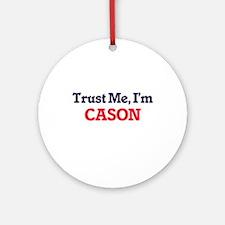 Trust Me, I'm Cason Round Ornament