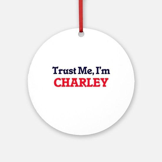 Trust Me, I'm Charley Round Ornament