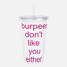 Burpees dont like you either Acrylic Double-wall T