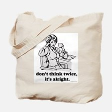 Don't Think Twice Tote Bag