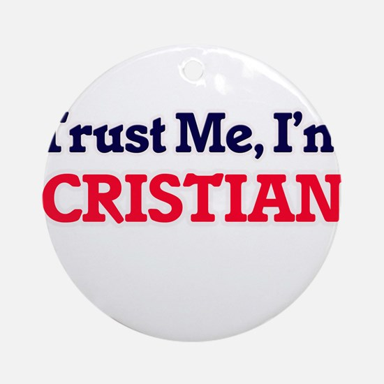 Trust Me, I'm Cristian Round Ornament