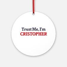 Trust Me, I'm Cristopher Round Ornament