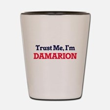 Trust Me, I'm Damarion Shot Glass
