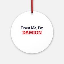 Trust Me, I'm Damion Round Ornament