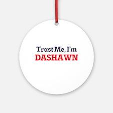 Trust Me, I'm Dashawn Round Ornament