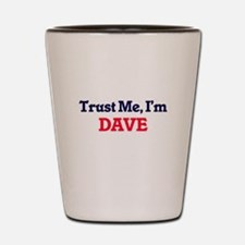 Trust Me, I'm Dave Shot Glass
