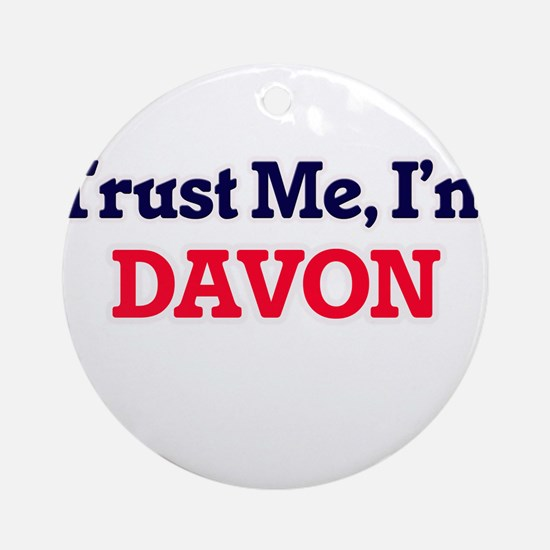 Trust Me, I'm Davon Round Ornament