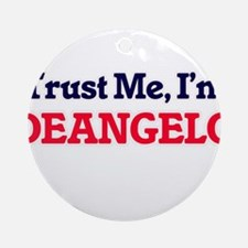 Trust Me, I'm Deangelo Round Ornament