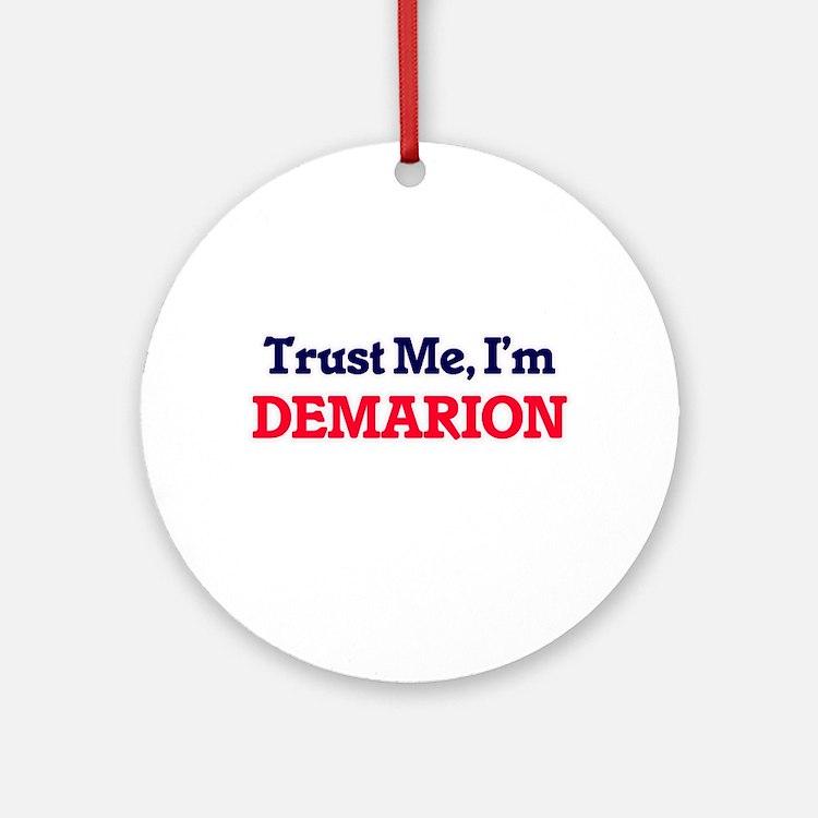 Trust Me, I'm Demarion Round Ornament