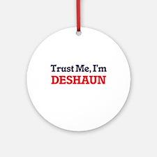 Trust Me, I'm Deshaun Round Ornament