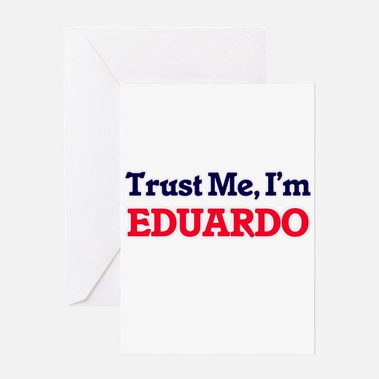Trust Me, I'm Eduardo Greeting Cards