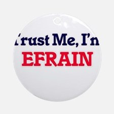 Trust Me, I'm Efrain Round Ornament