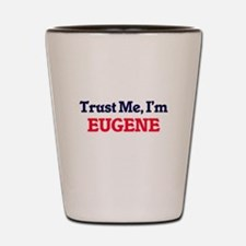 Trust Me, I'm Eugene Shot Glass