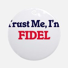 Trust Me, I'm Fidel Round Ornament