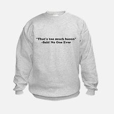Thats too much bacon Sweatshirt