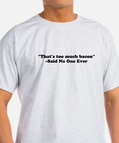 Thats too much bacon T-Shirt